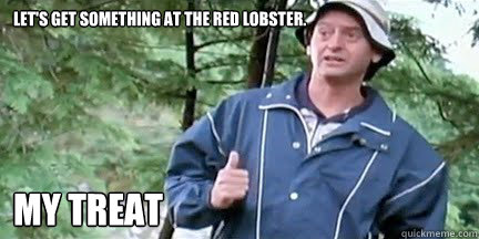 Let's get something at the Red Lobster. My Treat - Let's get something at the Red Lobster. My Treat  Red Lobster
