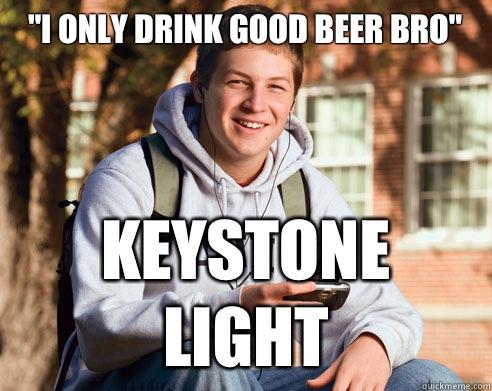 I Only Drink Good Beer Bro Keystone Light College Freshman