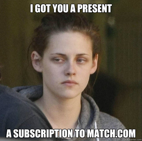 I got you a present a subscription to match.com - I got you a present a subscription to match.com  Underly Attached Girlfriend