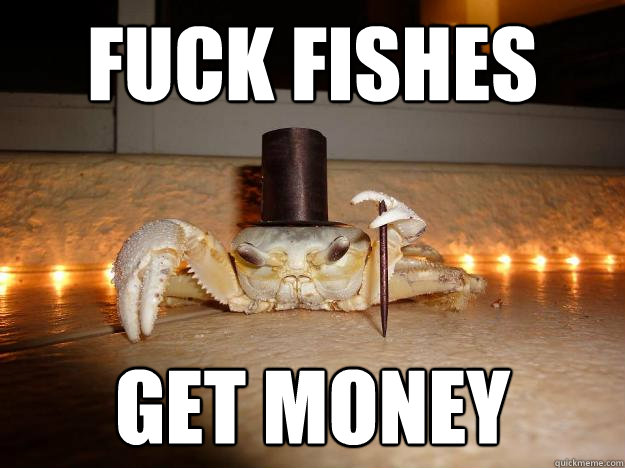 Fuck Fishes get money  Fancy Crab