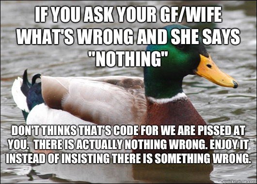 If you ask your gf/wife what's wrong and she says
