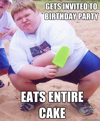gets invited to birthday party eats entire cake Fat Kid eats the