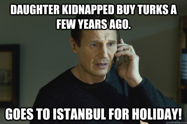 Daughter kidnapped buy Turks a few years ago. Goes to Istanbul for Holiday!
