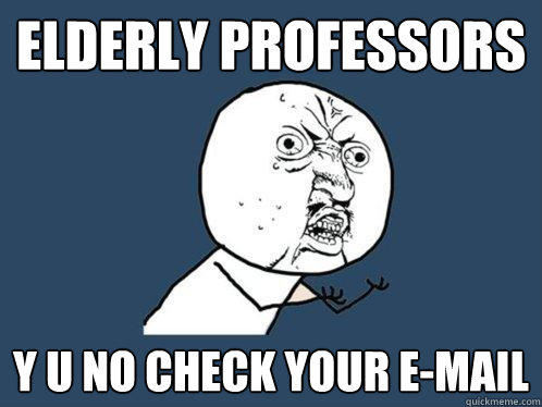 Elderly professors y u no check your e-mail - Elderly professors y u no check your e-mail  Y U No