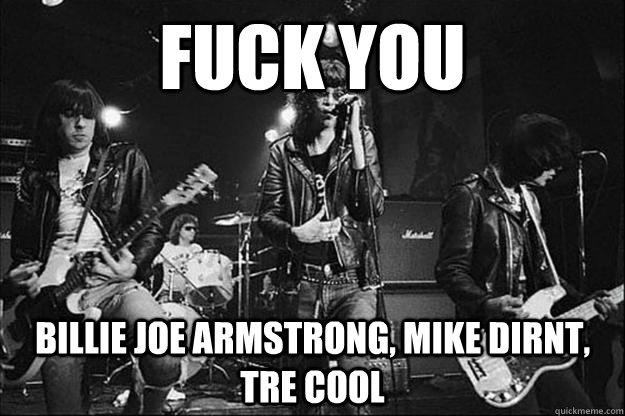 Fuck you Billie joe armstrong, mike dirnt, tre cool - Fuck you Billie joe armstrong, mike dirnt, tre cool  Trevor Schock