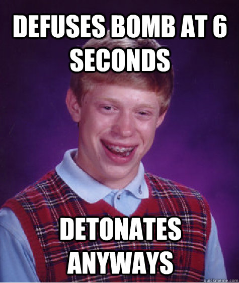 Defuses bomb at 6 seconds Detonates anyways