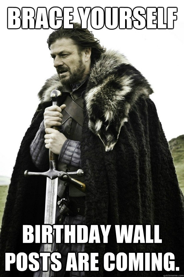 Brace Yourself Birthday Wall Posts Are Coming Facebook
