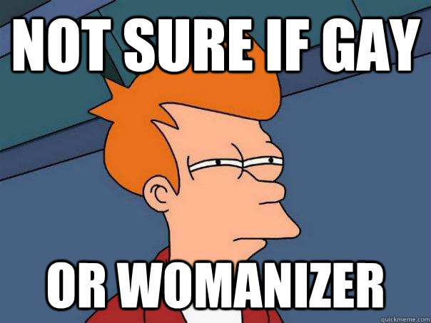 not sure if gay or womanizer - not sure if gay or womanizer  Futurama Fry