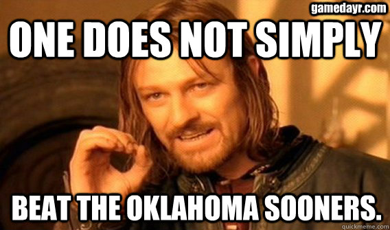 ONE DOES NOT SIMPLY BEAT THE OKLAHOMA SOONERS. gamedayr.com - ONE DOES NOT SIMPLY BEAT THE OKLAHOMA SOONERS. gamedayr.com  One Does Not Simply