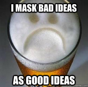 i mask bad ideas as good ideas