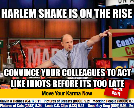 Harlem Shake is on the rise Convince your colleagues to act like idiots before its too late - Harlem Shake is on the rise Convince your colleagues to act like idiots before its too late  Mad Karma with Jim Cramer