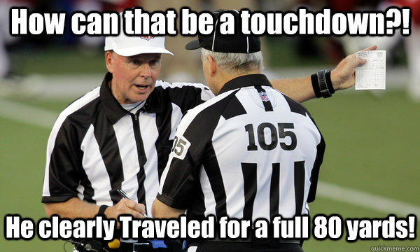 How can that be a touchdown?! He clearly Traveled for a full 80 yards!  - How can that be a touchdown?! He clearly Traveled for a full 80 yards!   NFL Replacement Refs