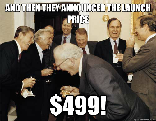 And then they announced the launch price $499!