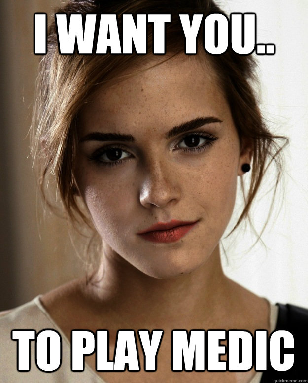 I want you.. to play MEDIC