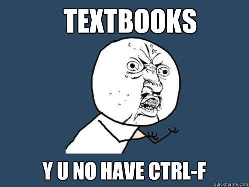 Textbooks y u no have CTRL-F  Y U No