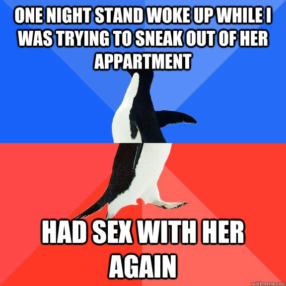 One night stand woke up while I was trying to sneak out of her appartment Had sex with her again - One night stand woke up while I was trying to sneak out of her appartment Had sex with her again  Socially Awkward Awesome Penguin