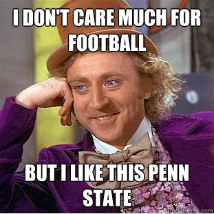 I don't care much for football but I like this penn state - I don't care much for football but I like this penn state  Creepy Wonka