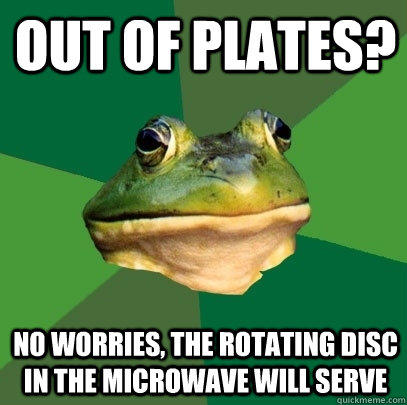 Out of Plates? No worries, the rotating disc in the microwave will serve - Out of Plates? No worries, the rotating disc in the microwave will serve  Foul Bachelor Frog