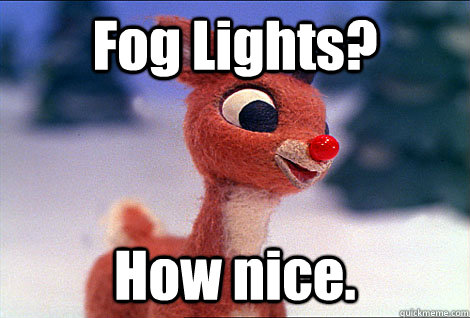 Fog Lights? How nice.  Condescending Rudolph