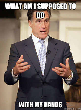 What am I supposed to do With my hands  - What am I supposed to do With my hands   Relatable Romney