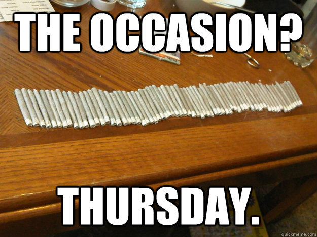 The Occasion? Thursday. - The Occasion? Thursday.  68joints