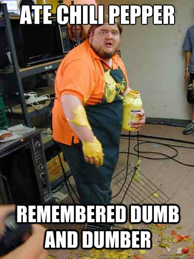 ATE CHILI PEPPER REMEMBERED DUMB AND DUMBER - ATE CHILI PEPPER REMEMBERED DUMB AND DUMBER  Mustard Man