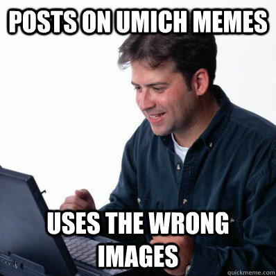 posts on umich memes uses the wrong images