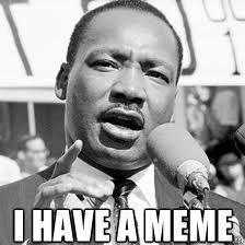 I have a meme - I have a meme  Martin Luther King