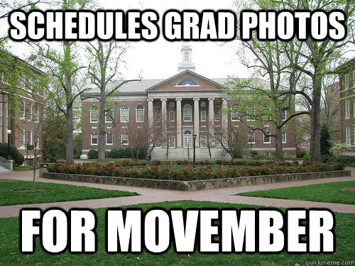 Schedules grad photos for movember - Schedules grad photos for movember  Scumbag University