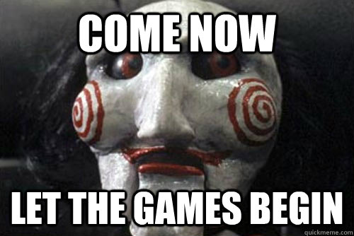 come now let the games begin  Average Jigsaw Meme