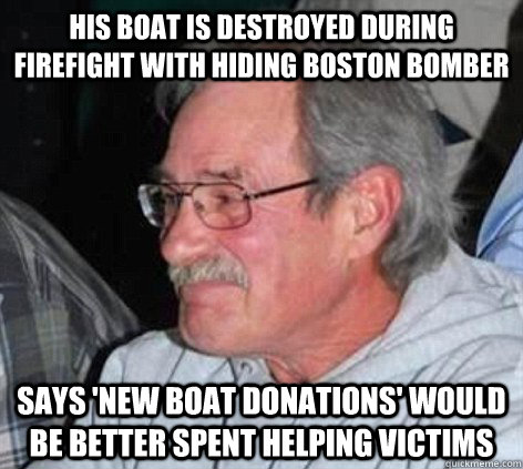 his boat is destroyed during firefight with hiding boston bomber says 'new boat donations' would be better spent helping victims - his boat is destroyed during firefight with hiding boston bomber says 'new boat donations' would be better spent helping victims  Good Guy David Henneberry
