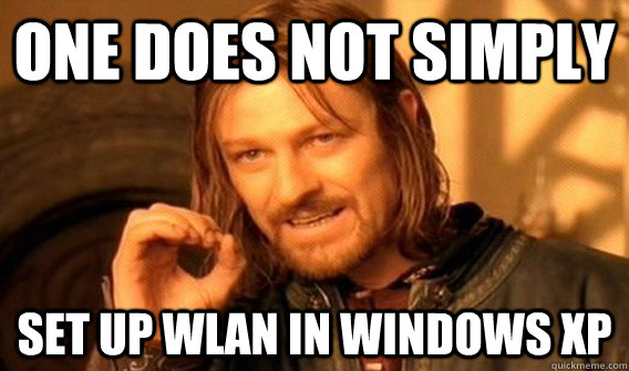 one does not simply  set up wlan in windows xp