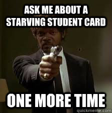 Ask me about a starving student card One more time - Ask me about a starving student card One more time  Misc