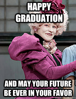 Happy Graduation and may your future be ever in your favor