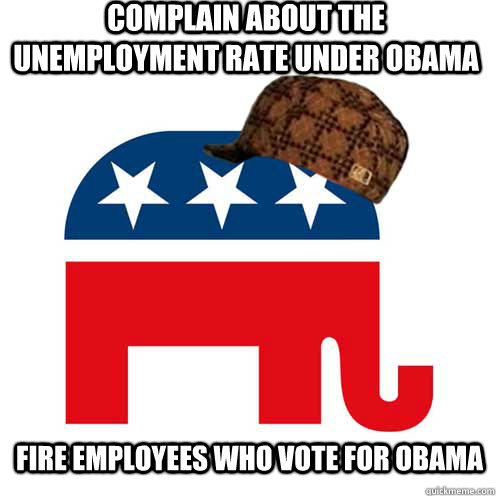 Complain about the unemployment rate under obama  fire employees who vote for obama