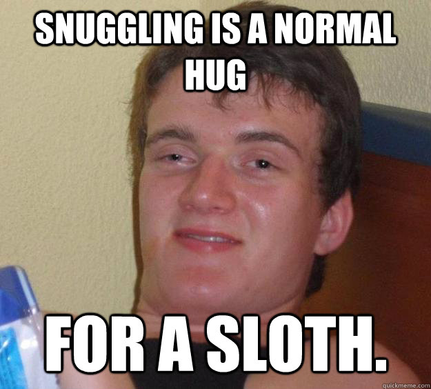 Snuggling is a normal hug for a sloth. - Snuggling is a normal hug for a sloth.  10 Guy