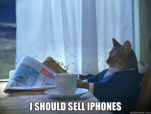 I should sell iPhones -  I should sell iPhones  The One Percent Cat