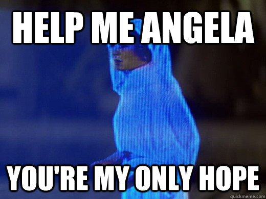Help me angela you're my only hope
