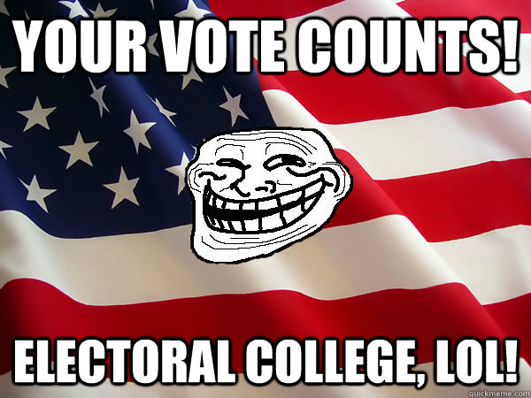Your vote counts! electoral college, lol!