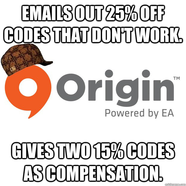 Emails out 25% off codes that don't work. Gives two 15% codes as compensation. - Emails out 25% off codes that don't work. Gives two 15% codes as compensation.  Scumbag Origin