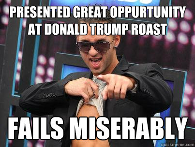 Presented great oppurtunity at Donald Trump roast fails miserably