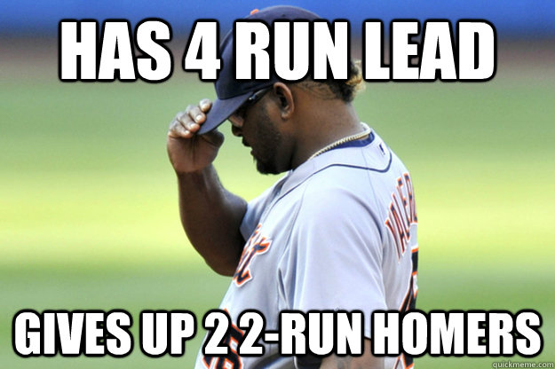 Has 4 run lead Gives up 2 2-run homers - Has 4 run lead Gives up 2 2-run homers  You had one job!