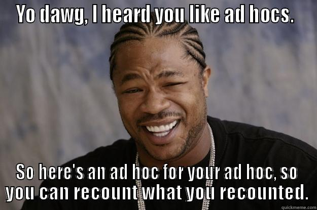 Starbucks AD HOC - YO DAWG, I HEARD YOU LIKE AD HOCS.  SO HERE'S AN AD HOC FOR YOUR AD HOC, SO YOU CAN RECOUNT WHAT YOU RECOUNTED. Xzibit meme