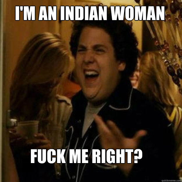 I'M an indian woman FUCK ME RIGHT? - I'M an indian woman FUCK ME RIGHT?  Misc