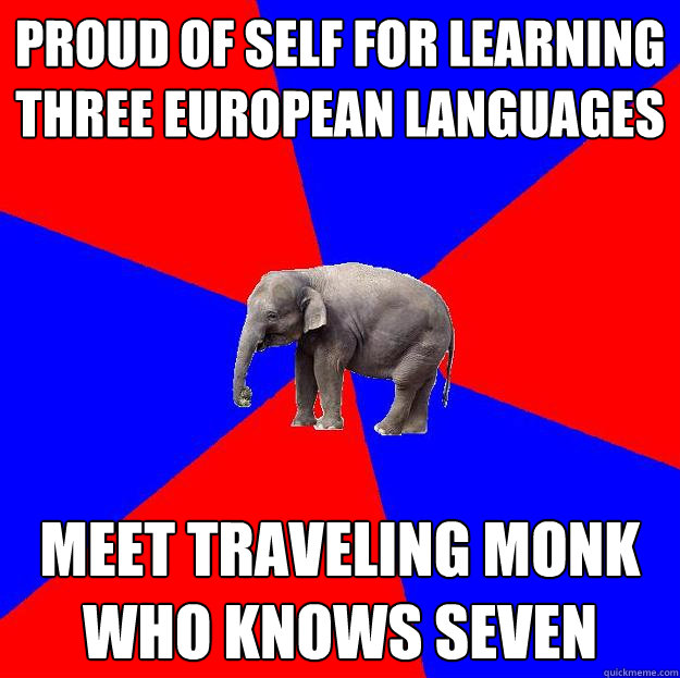 proud of self for learning three european languages meet traveling monk who knows seven