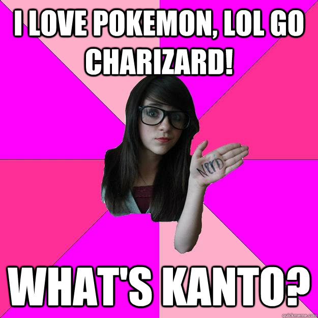 I love pokemon, lol go Charizard! What's Kanto? - I love pokemon, lol go Charizard! What's Kanto?  Idiot Nerd Girl