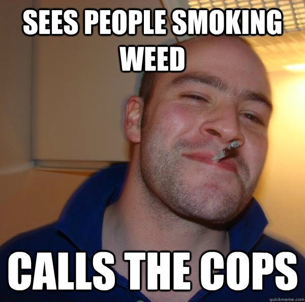 Sees people smoking weed calls the cops - Sees people smoking weed calls the cops  Misc