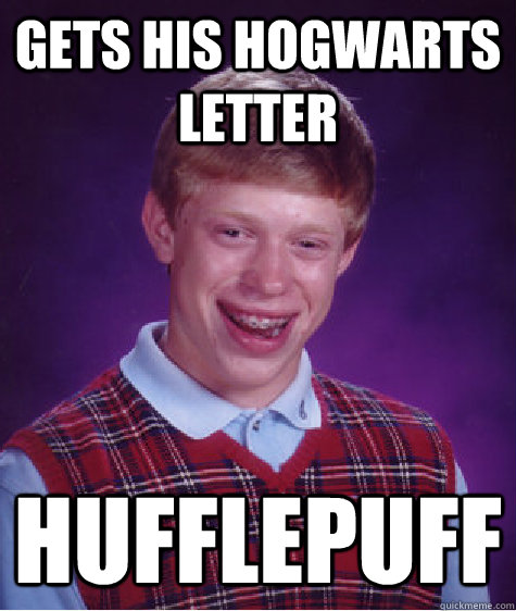 Gets his hogwarts letter hufflepuff - Gets his hogwarts letter hufflepuff  Bad Luck Brian