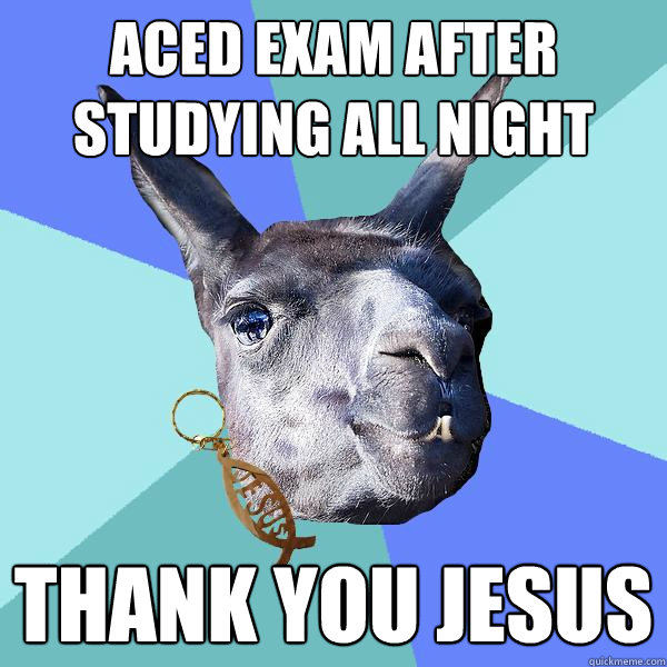 Aced exam after studying all night Thank you Jesus