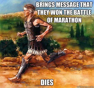 Brings message That they won the battle of Marathon dies - Brings message That they won the battle of Marathon dies  Freshman Greek Herald